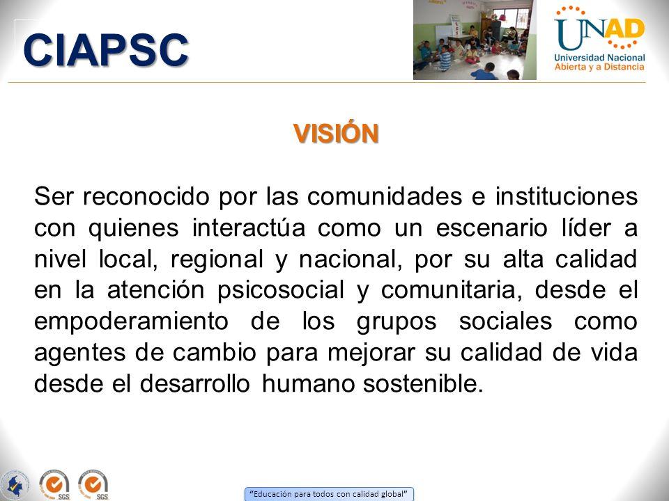 Educación para todos con calidad global VISIÓN Ser reconocido por las comunidades e instituciones con quienes interactúa como un escenario líder a niv