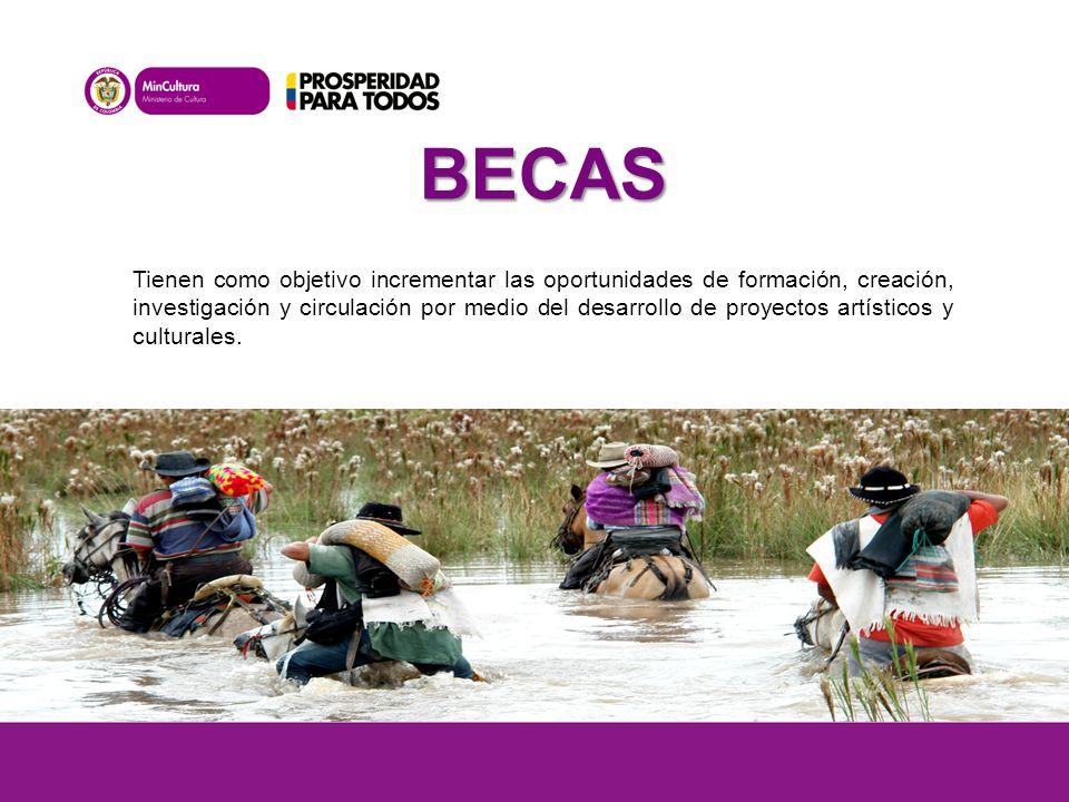 BECAS Tienen como objetivo incrementar las oportunidades de formación, creación, investigación y circulación por medio del desarrollo de proyectos artísticos y culturales.