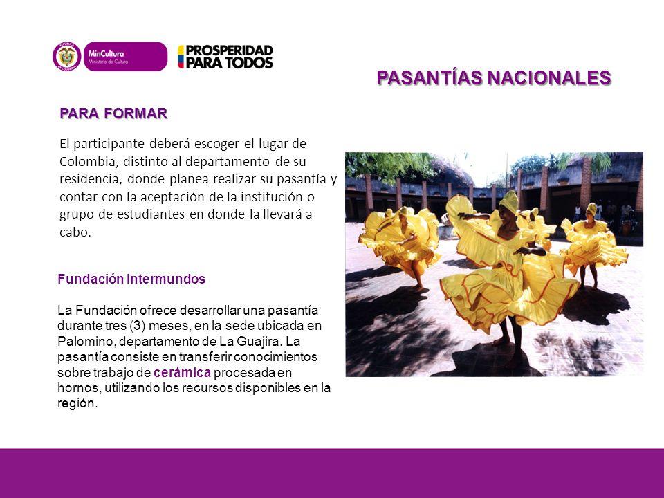 PASANTÍAS NACIONALES PARA FORMAR Fundación Intermundos La Fundación ofrece desarrollar una pasantía durante tres (3) meses, en la sede ubicada en Palomino, departamento de La Guajira.