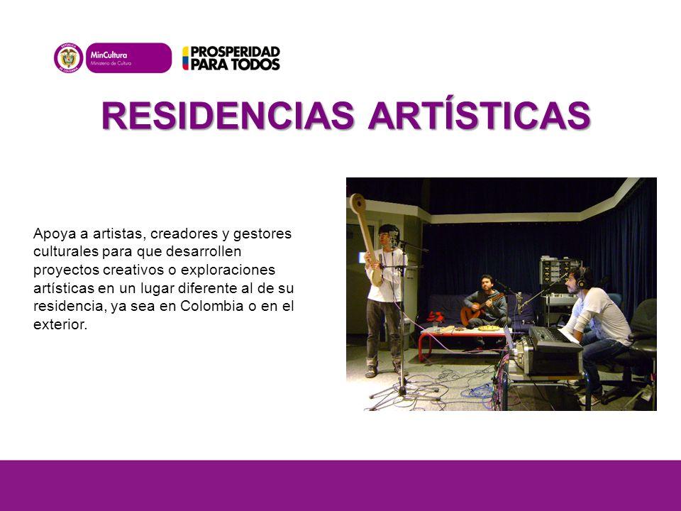 RESIDENCIAS ARTÍSTICAS Apoya a artistas, creadores y gestores culturales para que desarrollen proyectos creativos o exploraciones artísticas en un lugar diferente al de su residencia, ya sea en Colombia o en el exterior.