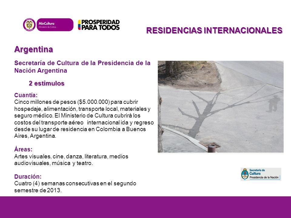 RESIDENCIAS INTERNACIONALES Argentina Secretaría de Cultura de la Presidencia de la Nación Argentina 2 estímulos Cuantía: Cinco millones de pesos ($5.000.000) para cubrir hospedaje, alimentación, transporte local, materiales y seguro médico.