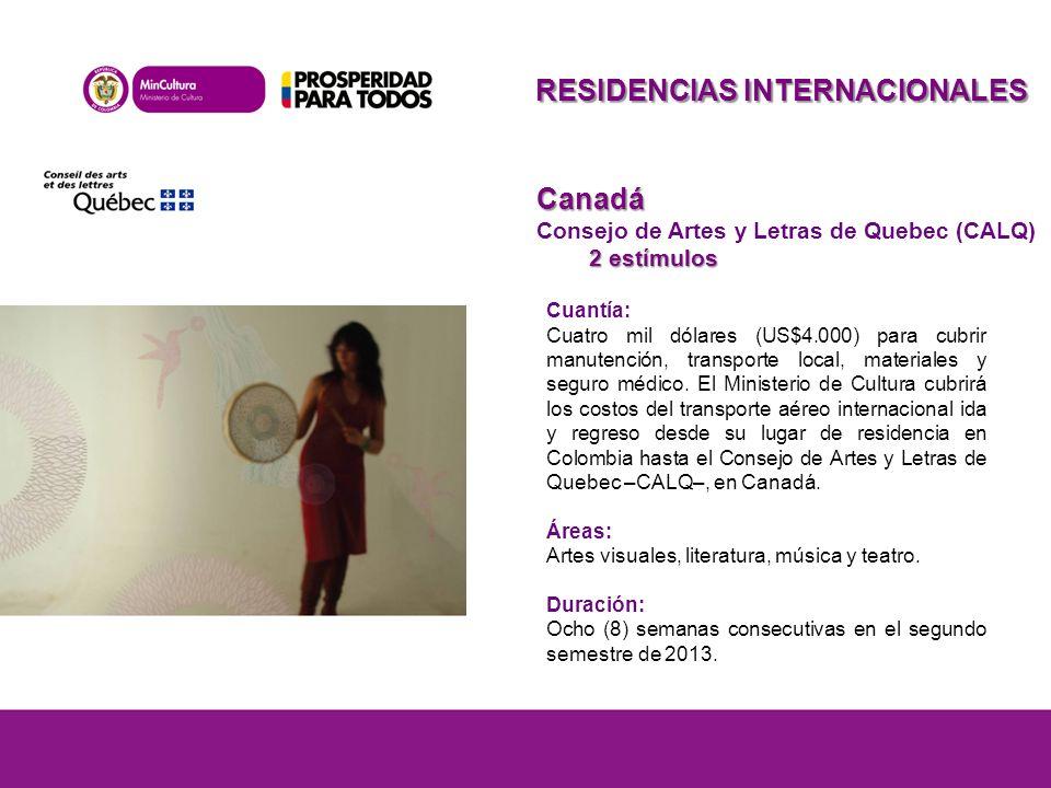 RESIDENCIAS INTERNACIONALES Canadá Consejo de Artes y Letras de Quebec (CALQ) 2 estímulos Cuantía: Cuatro mil dólares (US$4.000) para cubrir manutención, transporte local, materiales y seguro médico.