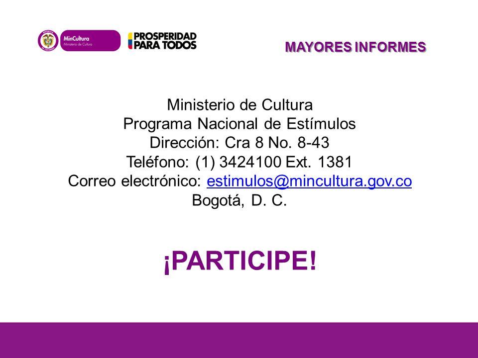 MAYORES INFORMES Ministerio de Cultura Programa Nacional de Estímulos Dirección: Cra 8 No.