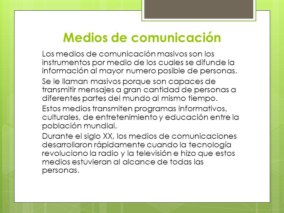 Medios de comunicación Los medios de comunicación masivos son los instrumentos por medio de los cuales se difunde la información al mayor numero posib