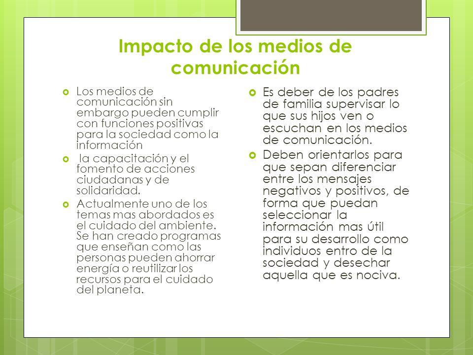 Impacto de los medios de comunicación Los medios de comunicación sin embargo pueden cumplir con funciones positivas para la sociedad como la informaci