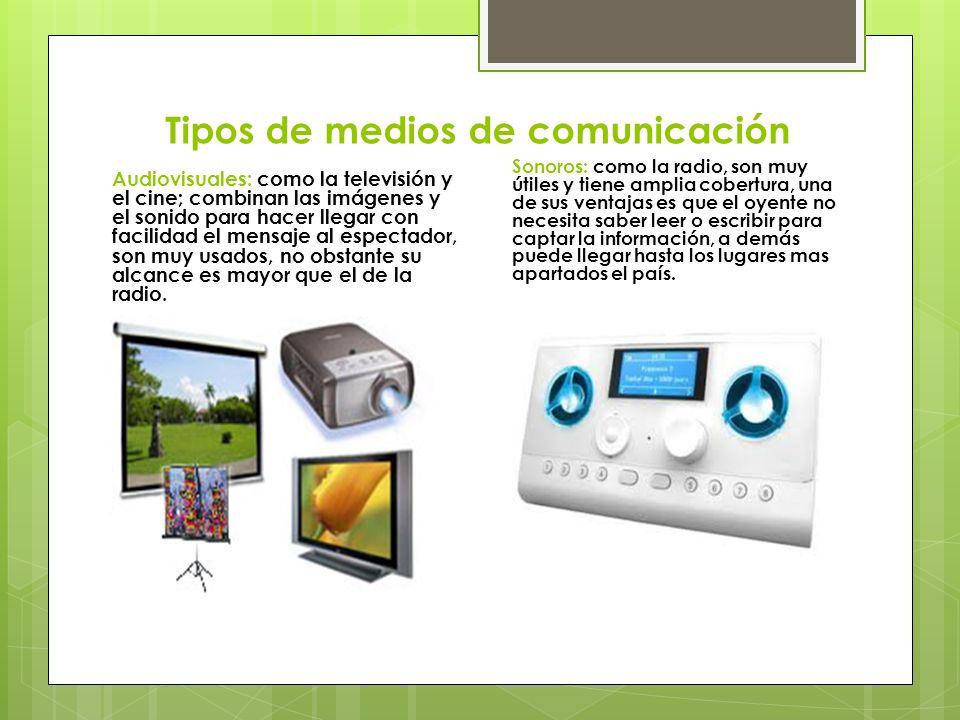 Tipos de medios de comunicación Audiovisuales: como la televisión y el cine; combinan las imágenes y el sonido para hacer llegar con facilidad el mens