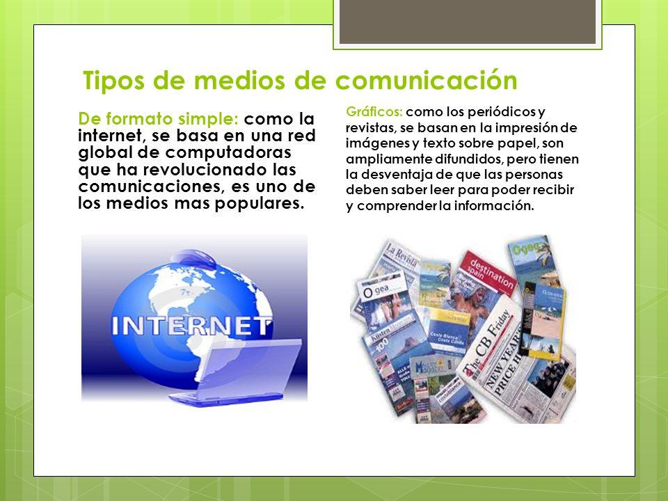 Tipos de medios de comunicación De formato simple: como la internet, se basa en una red global de computadoras que ha revolucionado las comunicaciones
