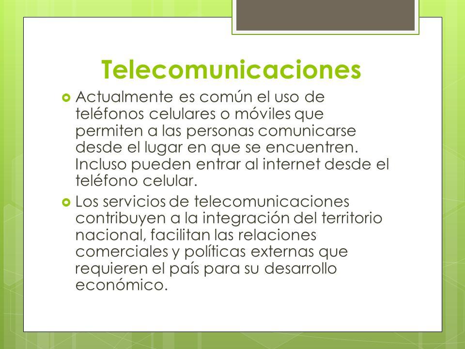 Telecomunicaciones Actualmente es común el uso de teléfonos celulares o móviles que permiten a las personas comunicarse desde el lugar en que se encue