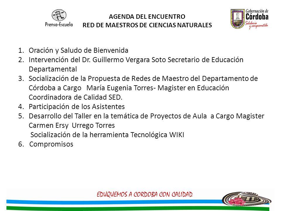 AGENDA DEL ENCUENTRO RED DE MAESTROS DE CIENCIAS NATURALES 1.Oración y Saludo de Bienvenida 2.Intervención del Dr. Guillermo Vergara Soto Secretario d