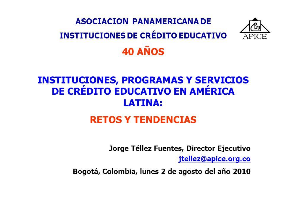 ASOCIACION PANAMERICANA DE INSTITUCIONES DE CRÉDITO EDUCATIVO 40 AÑOS INSTITUCIONES, PROGRAMAS Y SERVICIOS DE CRÉDITO EDUCATIVO EN AMÉRICA LATINA: RET