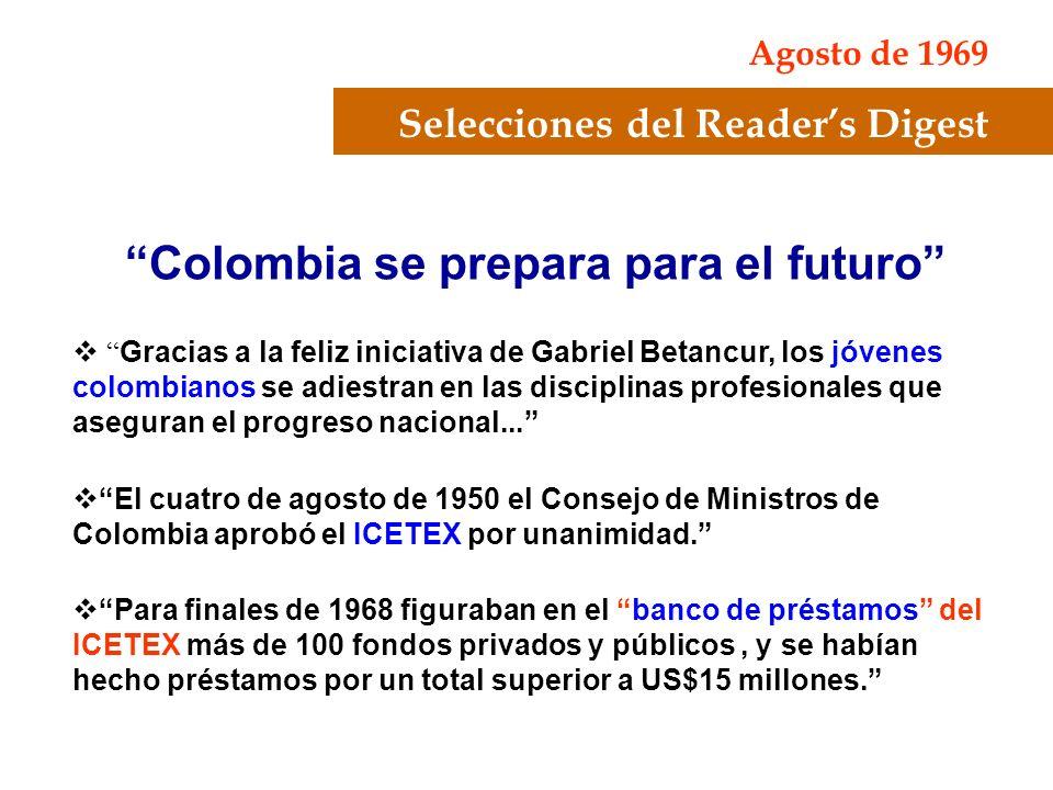 Selecciones del Readers Digest Agosto de 1969 Colombia se prepara para el futuro Gracias a la feliz iniciativa de Gabriel Betancur, los jóvenes colomb