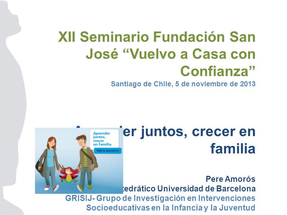 XII Seminario Fundación San José Vuelvo a Casa con Confianza Santiago de Chile, 5 de noviembre de 2013 Aprender juntos, crecer en familia Pere Amorós