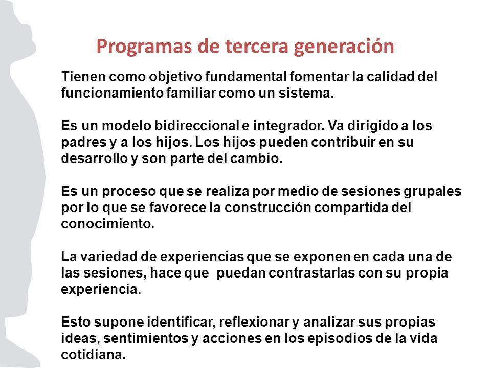 Programas de tercera generación Tienen como objetivo fundamental fomentar la calidad del funcionamiento familiar como un sistema. Es un modelo bidirec