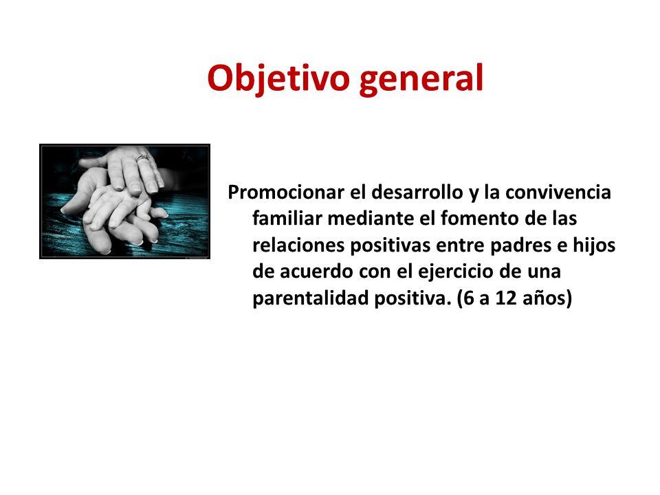 Promocionar el desarrollo y la convivencia familiar mediante el fomento de las relaciones positivas entre padres e hijos de acuerdo con el ejercicio d