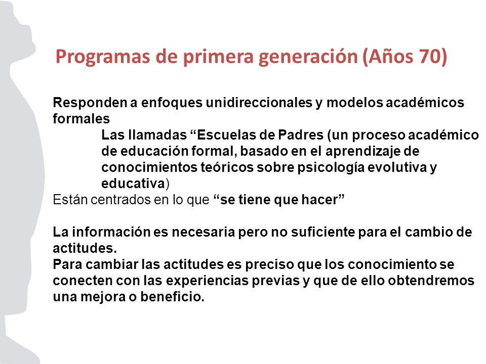 Programas de primera generación (Años 70) Responden a enfoques unidireccionales y modelos académicos formales Las llamadas Escuelas de Padres (un proc