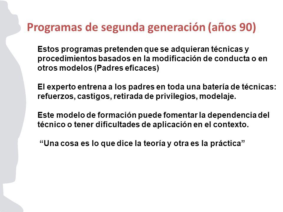 Programas de segunda generación (años 90) Estos programas pretenden que se adquieran técnicas y procedimientos basados en la modificación de conducta