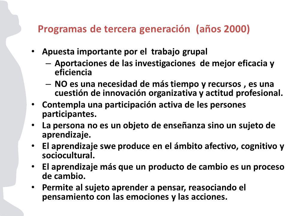 Programas de tercera generación (años 2000) Apuesta importante por el trabajo grupal – Aportaciones de las investigaciones de mejor eficacia y eficien