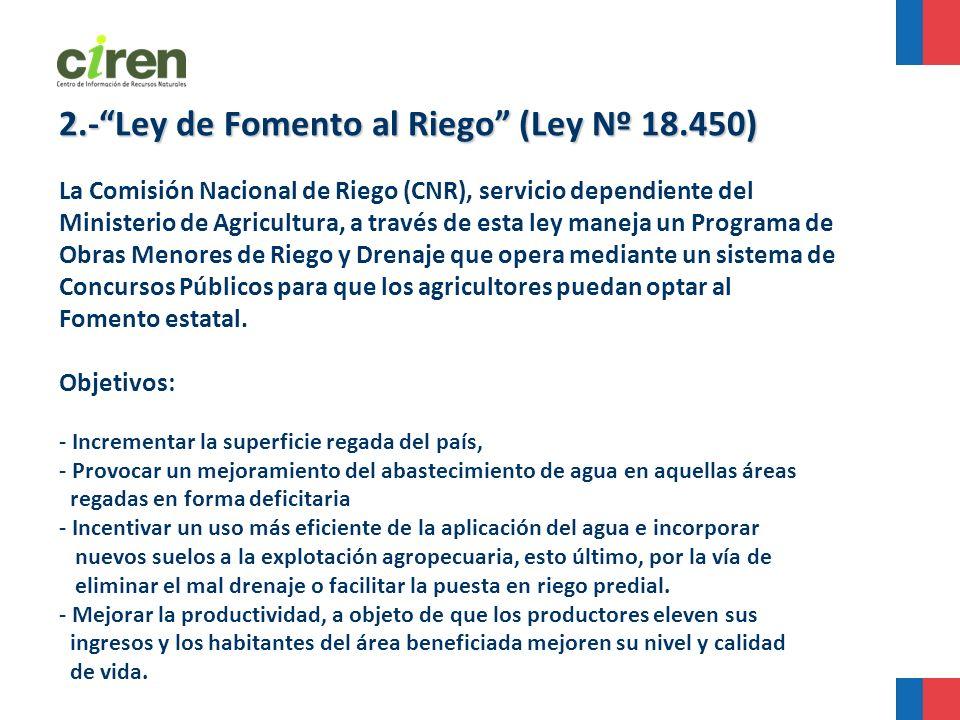 2.-Ley de Fomento al Riego (Ley Nº 18.450) La Comisión Nacional de Riego (CNR), servicio dependiente del Ministerio de Agricultura, a través de esta l