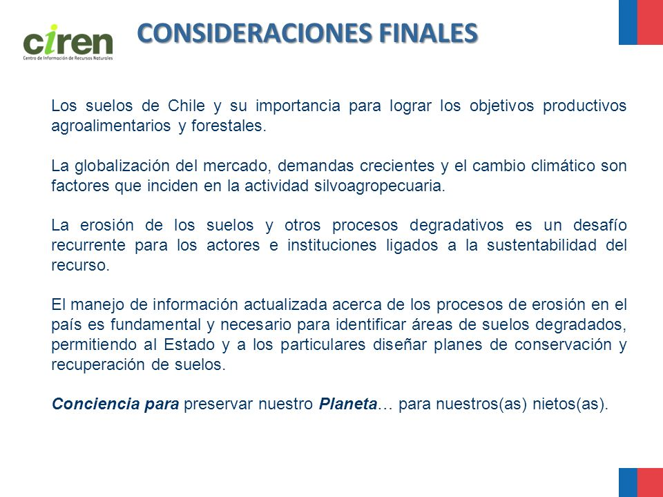CONSIDERACIONES FINALES Los suelos de Chile y su importancia para lograr los objetivos productivos agroalimentarios y forestales. La globalización del