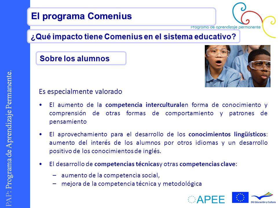 PAP : Programa de Aprendizaje Permanente. El programa Comenius ¿Qué impacto tiene Comenius en el sistema educativo? Es especialmente valorado El aumen