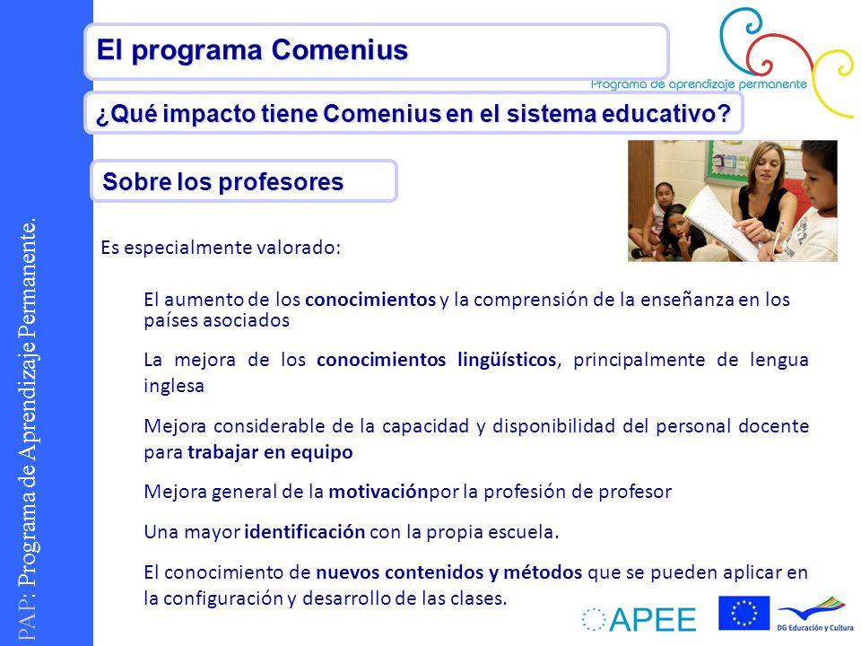 PAP : Programa de Aprendizaje Permanente. El programa Comenius ¿Qué impacto tiene Comenius en el sistema educativo? Sobre los profesores Es especialme