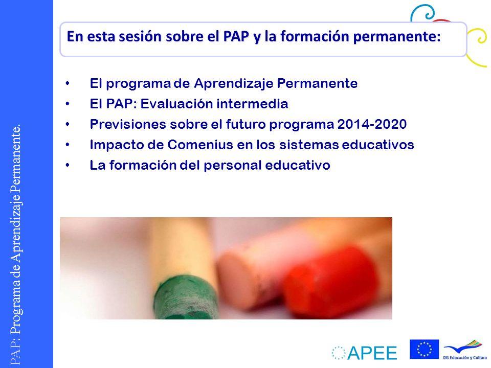 PAP : Programa de Aprendizaje Permanente. En esta sesión sobre el PAP y la formación permanente: El programa de Aprendizaje Permanente El PAP: Evaluac