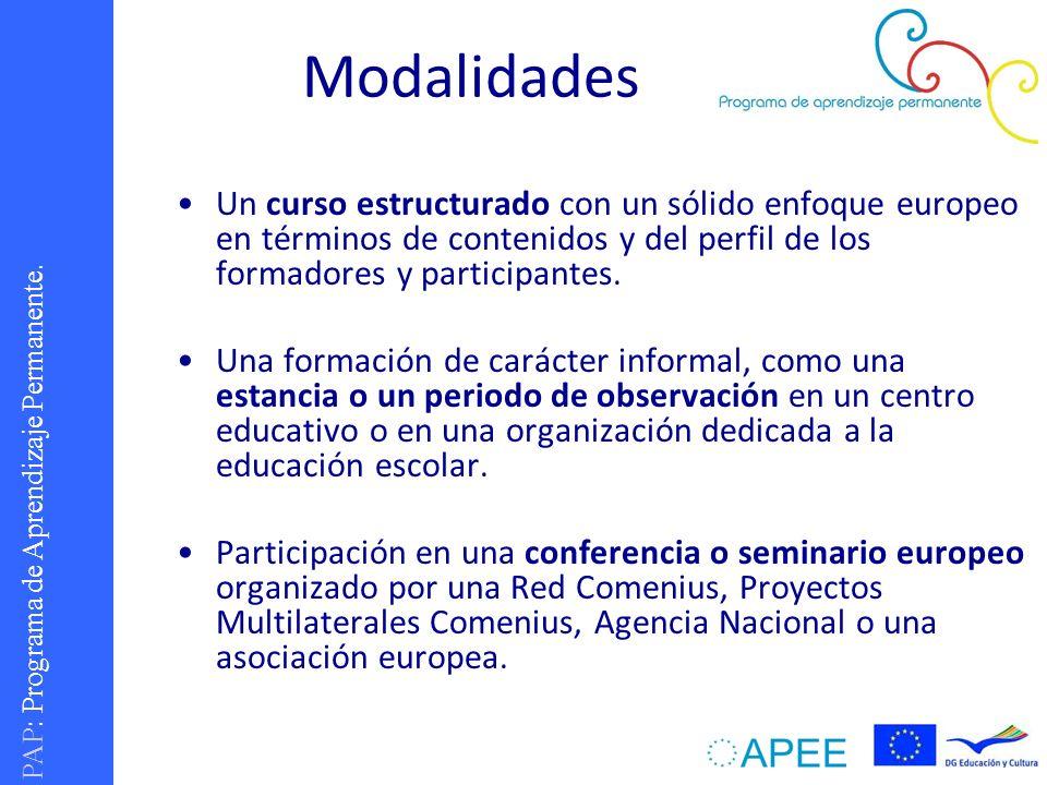 PAP : Programa de Aprendizaje Permanente. Modalidades Un curso estructurado con un sólido enfoque europeo en términos de contenidos y del perfil de lo