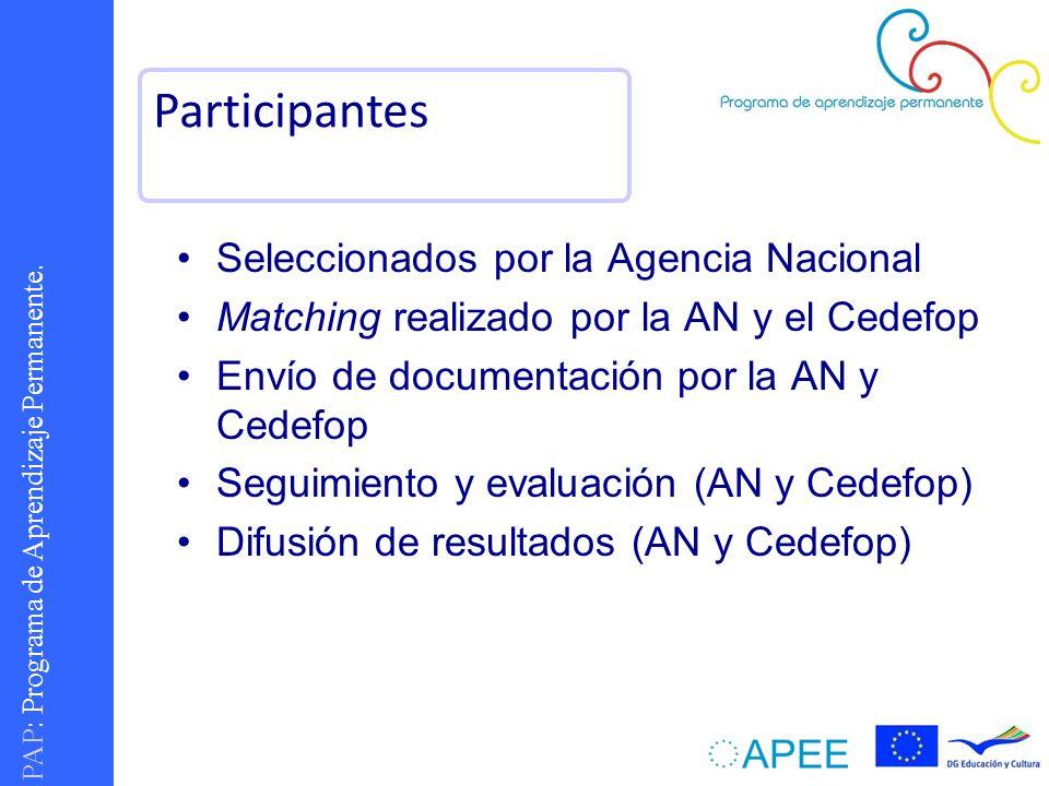 PAP : Programa de Aprendizaje Permanente. Seleccionados por la Agencia Nacional Matching realizado por la AN y el Cedefop Envío de documentación por l