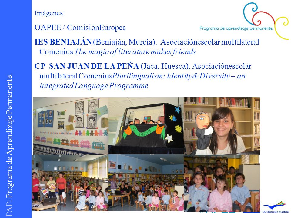 PAP : Programa de Aprendizaje Permanente. Imágenes : OAPEE / ComisiónEuropea IES BENIAJÁN (Beniaján, Murcia). Asociaciónescolar multilateral Comenius