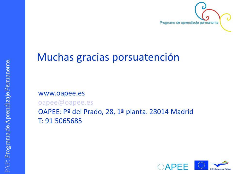 PAP : Programa de Aprendizaje Permanente. Muchas gracias porsuatención www.oapee.es oapee@oapee.es OAPEE: Pº del Prado, 28, 1ª planta. 28014 Madrid T: