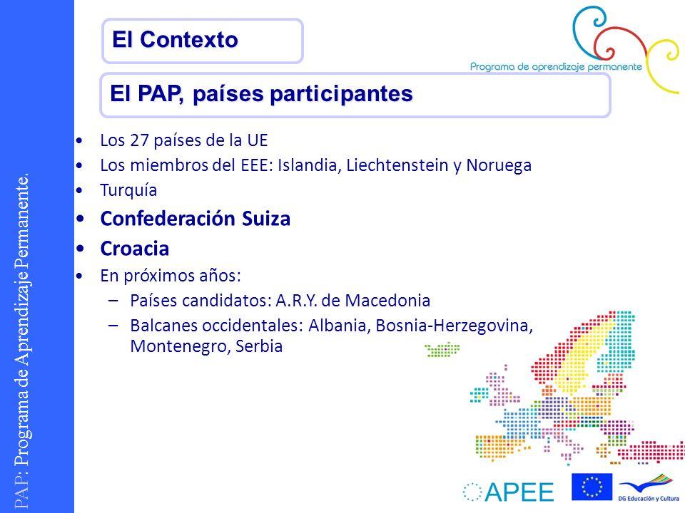 PAP : Programa de Aprendizaje Permanente. El Contexto El PAP, países participantes Los 27 países de la UE Los miembros del EEE: Islandia, Liechtenstei