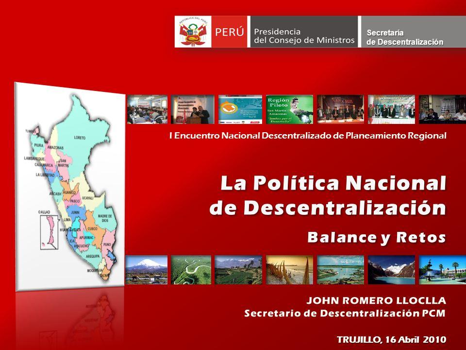 Secretaría de Descentralización La Política NacionalLa Política Nacional de Descentralización de Descentralización Balance y RetosBalance y Retos La P