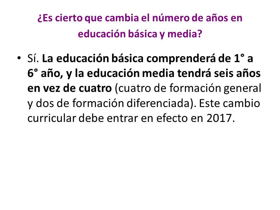 ¿Es cierto que cambia el número de años en educación básica y media.