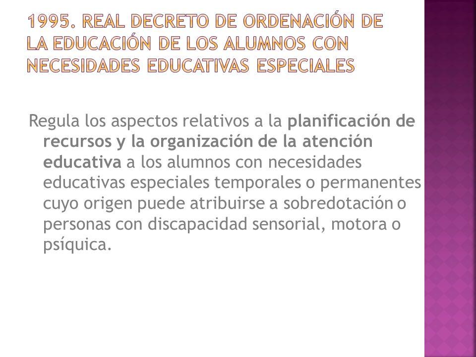 Regula los aspectos relativos a la planificación de recursos y la organización de la atención educativa a los alumnos con necesidades educativas espec