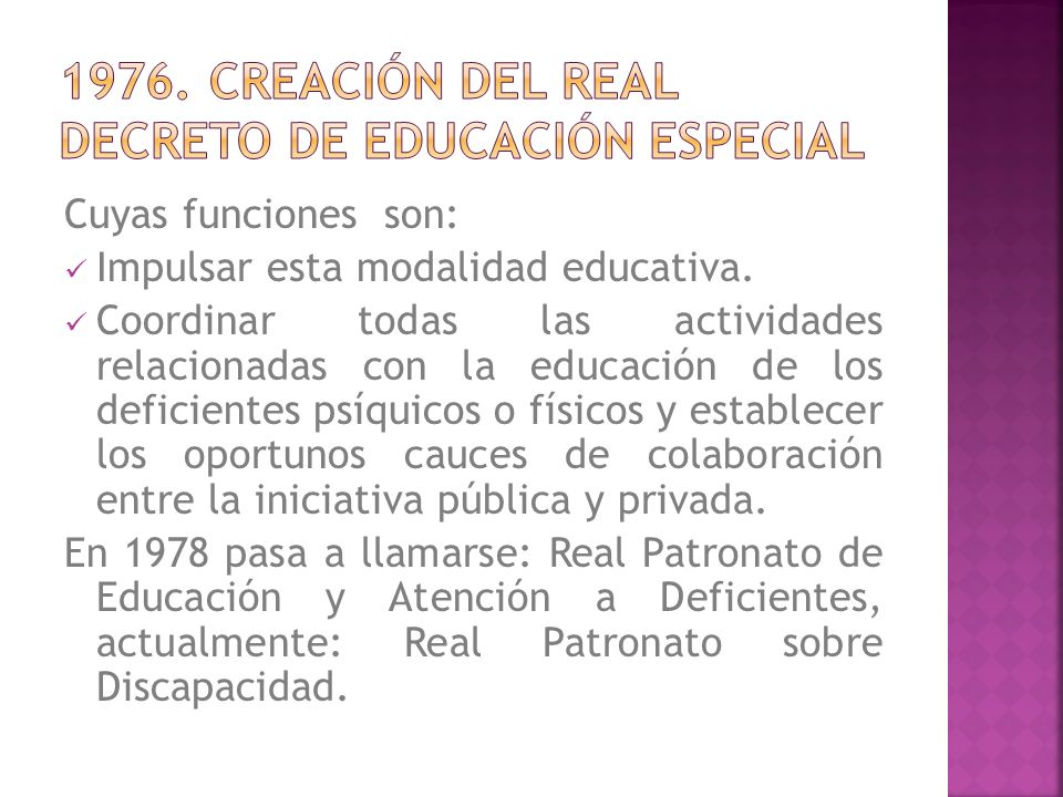 Cuyas funciones son: Impulsar esta modalidad educativa. Coordinar todas las actividades relacionadas con la educación de los deficientes psíquicos o f