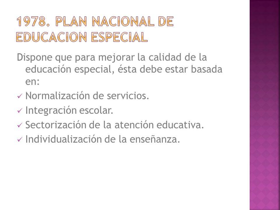 Dispone que para mejorar la calidad de la educación especial, ésta debe estar basada en: Normalización de servicios. Integración escolar. Sectorizació
