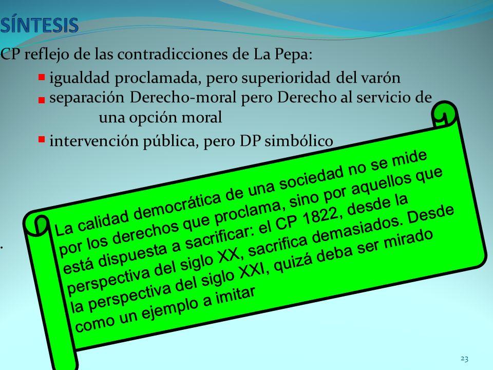 CP reflejo de las contradicciones de La Pepa: igualdad proclamada, pero superioridad del varón separación Derecho-moral pero Derecho al servicio de una opción moral intervención pública, pero DP simbólico.