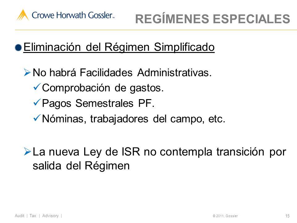 15 Audit | Tax | Advisory | © 2011, Gossler REGÍMENES ESPECIALES Eliminación del Régimen Simplificado No habrá Facilidades Administrativas.
