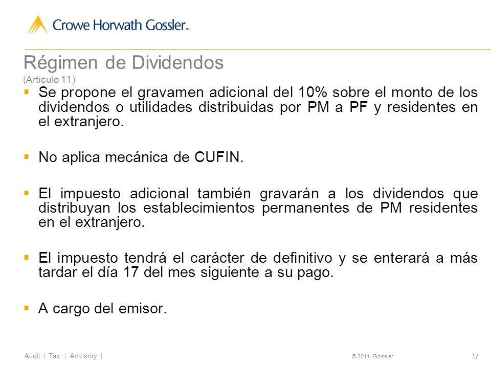 17 Audit | Tax | Advisory | © 2011, Gossler Régimen de Dividendos (Artículo 11) Se propone el gravamen adicional del 10% sobre el monto de los dividendos o utilidades distribuidas por PM a PF y residentes en el extranjero.