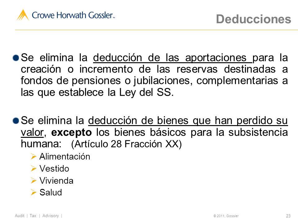 23 Audit | Tax | Advisory | © 2011, Gossler Deducciones Se elimina la deducción de las aportaciones para la creación o incremento de las reservas destinadas a fondos de pensiones o jubilaciones, complementarias a las que establece la Ley del SS.