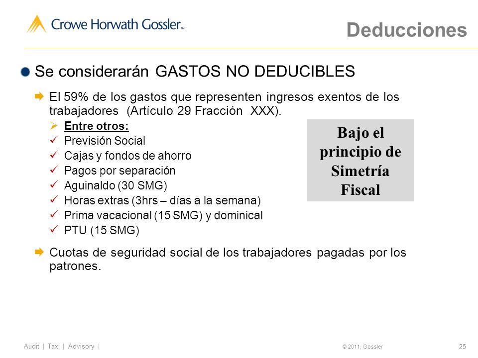 25 Audit | Tax | Advisory | © 2011, Gossler Deducciones Se considerarán GASTOS NO DEDUCIBLES El 59% de los gastos que representen ingresos exentos de los trabajadores (Artículo 29 Fracción XXX).