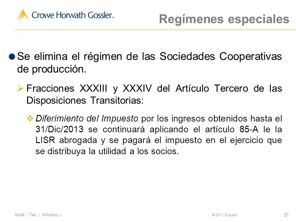 27 Audit | Tax | Advisory | © 2011, Gossler Regímenes especiales Se elimina el régimen de las Sociedades Cooperativas de producción.
