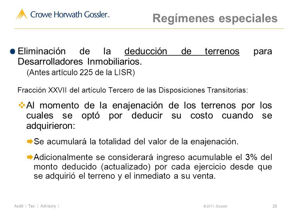 29 Audit | Tax | Advisory | © 2011, Gossler Regímenes especiales Eliminación de la deducción de terrenos para Desarrolladores Inmobiliarios.