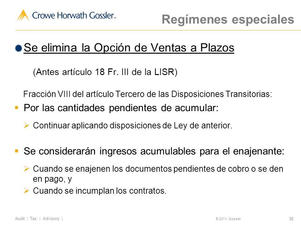 30 Audit | Tax | Advisory | © 2011, Gossler Regímenes especiales Se elimina la Opción de Ventas a Plazos (Antes artículo 18 Fr.