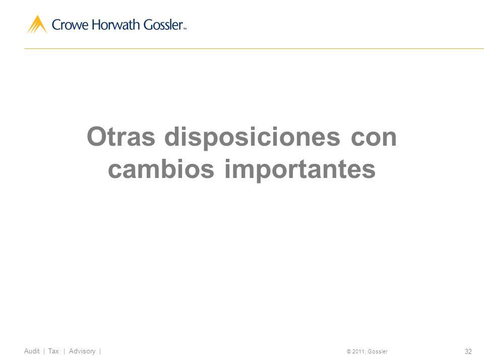 32 Audit | Tax | Advisory | © 2011, Gossler Otras disposiciones con cambios importantes