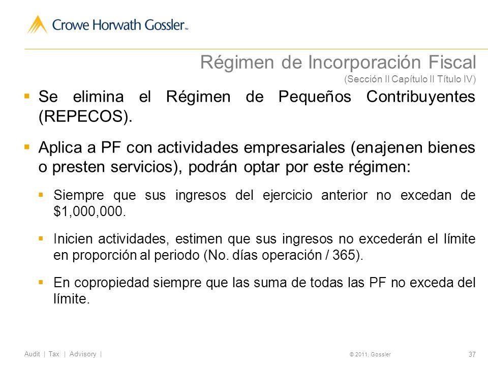 37 Audit | Tax | Advisory | © 2011, Gossler Régimen de Incorporación Fiscal (Sección II Capítulo II Título IV) Se elimina el Régimen de Pequeños Contribuyentes (REPECOS).