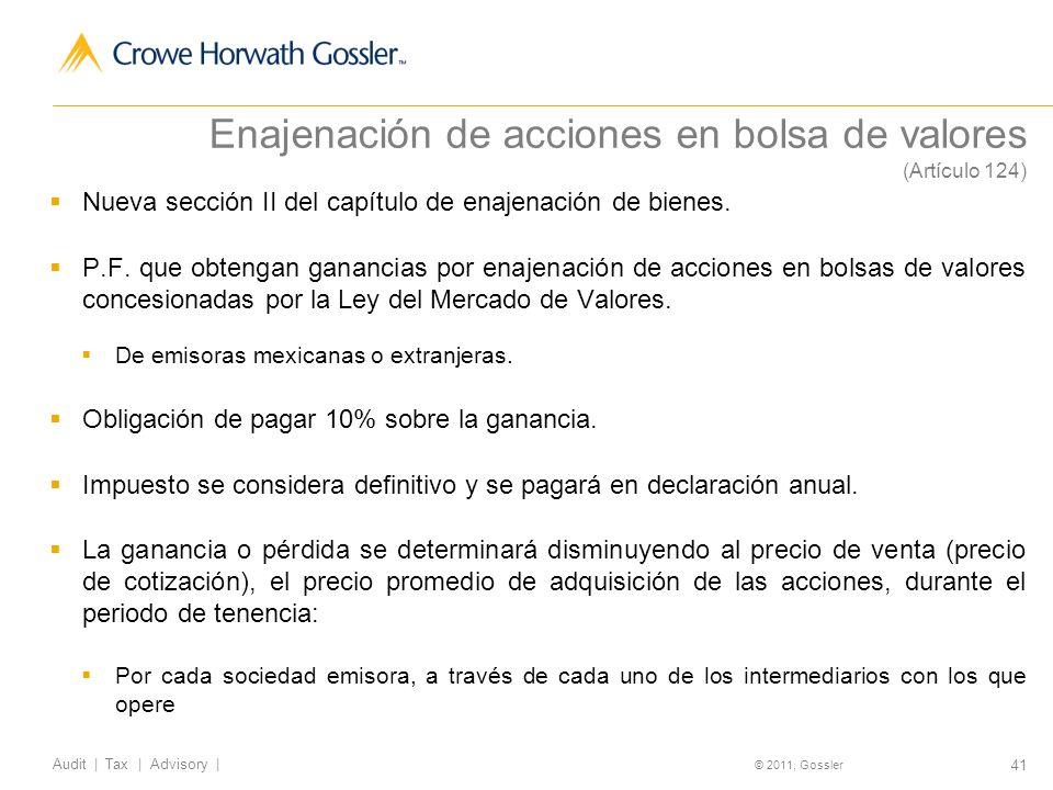 41 Audit | Tax | Advisory | © 2011, Gossler Enajenación de acciones en bolsa de valores (Artículo 124) Nueva sección II del capítulo de enajenación de bienes.