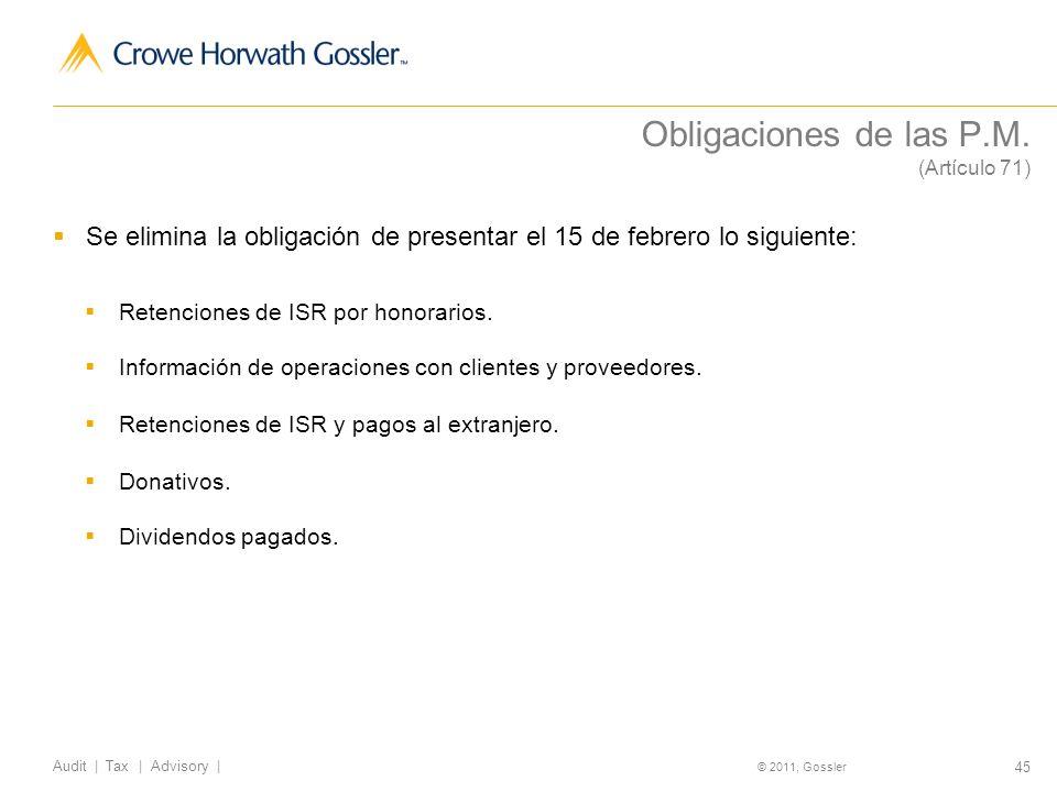 45 Audit | Tax | Advisory | © 2011, Gossler Obligaciones de las P.M.