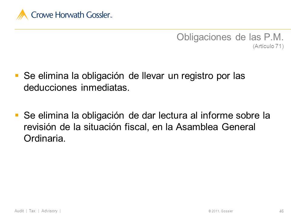 46 Audit | Tax | Advisory | © 2011, Gossler Obligaciones de las P.M.