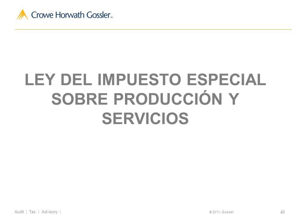 49 Audit | Tax | Advisory | © 2011, Gossler LEY DEL IMPUESTO ESPECIAL SOBRE PRODUCCIÓN Y SERVICIOS